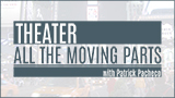 THEATER: All the Moving Parts
