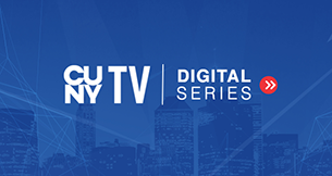 CUNY TV Digital Series
