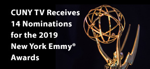 CUNY TV Receives 14 Nominations for 2019 New York Emmy® Awards